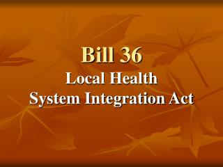 Bill 36 Local Health  System Integration Act