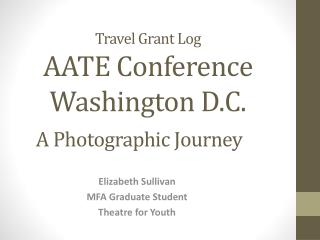 Travel Grant Log AATE Conference  Washington D.C. A Photographic  Journey