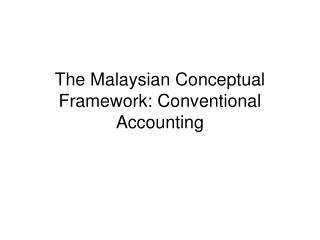 The Malaysian Conceptual Framework: Conventional Accounting