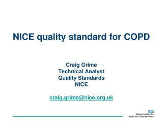 NICE quality standard for COPD     Craig Grime Technical Analyst  Quality Standards  NICE  craig.grimenice.uk