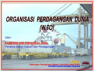 Oleh : BAMBANG DWI RAHARDJO, SSos Pembina Sektor Industri dan Perdagangan