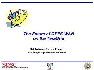 The Future of GPFS-WAN  on the TeraGrid