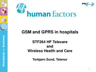 GSM and GPRS in hospitals STF264 HF Telecare and Wireless Health and Care Torbjørn Sund, Telenor