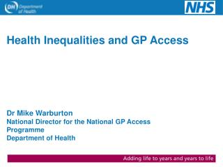 Dr Mike Warburton National Director for the National GP Access Programme Department of Health