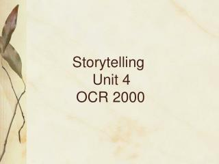 Storytelling                Unit 4            OCR 2000