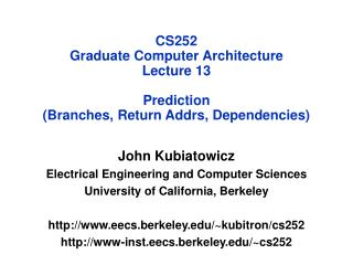 CS252 Graduate Computer Architecture Lecture 13 Prediction  (Branches, Return Addrs, Dependencies)
