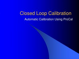 Closed Loop Calibration