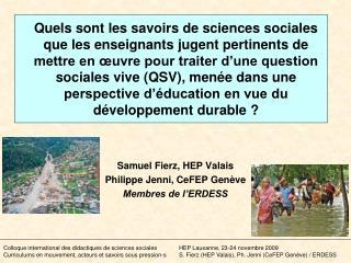 Samuel Fierz, HEP  Valais Philippe Jenni, CeFEP Genève Membres de l'ERDESS