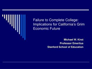Failure to Complete College: Implications for California s Grim Economic Future