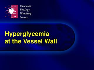Hyperglycemia  at the Vessel Wall