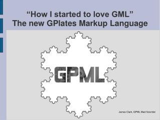 """How I started to love GML"" The new GPlates Markup Language"