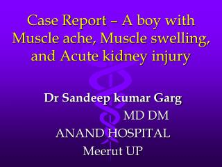 Case Report – A boy with Muscle ache, Muscle swelling, and Acute kidney injury
