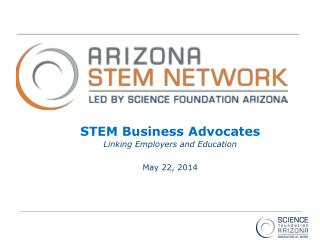 STEM Business Advocates Linking Employers and Education May 22, 2014