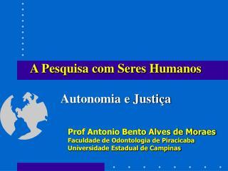 A Pesquisa com Seres Humanos  Autonomia e Justiça
