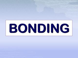 BONDING