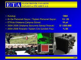 Kuruluş:   1984   Ar-Ge Personeli Sayısı / Toplam Personel Sayısı:  13 / 25