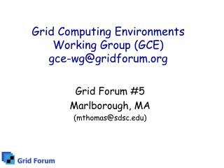 Grid Computing Environments Working Group (GCE) gce-wg@gridforum