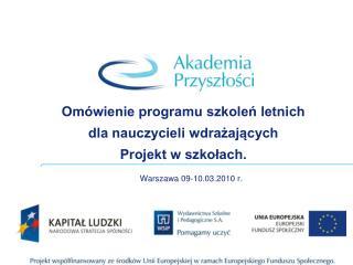 Omówienie programu szkoleń letnich  dla nauczycieli wdrażających  Projekt w szkołach.