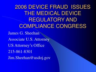 2006 DEVICE FRAUD  ISSUES  THE MEDICAL DEVICE REGULATORY AND COMPLIANCE CONGRESS