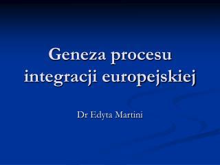 Geneza procesu integracji europejskiej