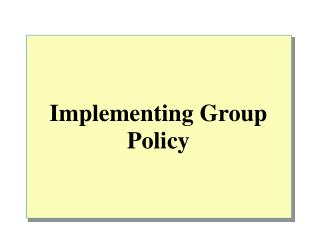 Implementing Group Policy