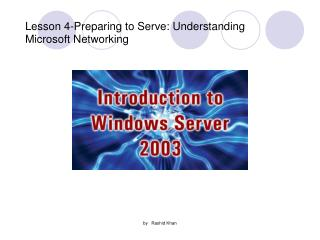 Lesson 4-Preparing to Serve: Understanding Microsoft Networking