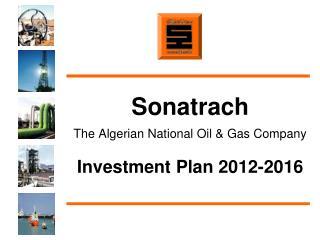 Sonatrach The Algerian National Oil & Gas Company Investment Plan 2012-2016