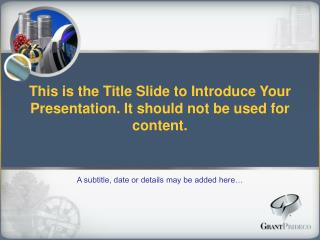 This is the Title Slide to Introduce Your Presentation. It should not be used for content.