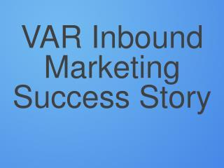 VAR Inbound Marketing Success Story