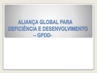 ALIANÇA GLOBAL PARA DEFICIÊNCIA E DESENVOLVIMENTO                     – GPDD-