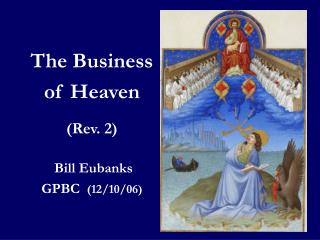 The Business of Heaven (Rev. 2) Bill Eubanks GPBC   (12/10/06)