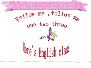Follow me ,follow me