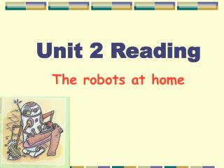 Unit 2 Reading The robots at home