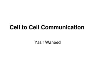 Cell to Cell Communication  Yasir Waheed