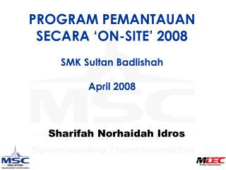 PROGRAM PEMANTAUAN SECARA 'ON-SITE' 2008 SMK Sultan Badlishah April 2008