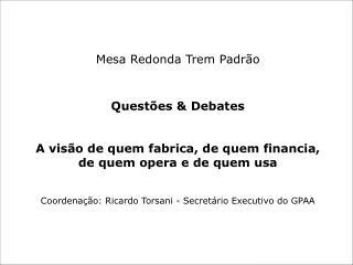 Mesa Redonda Trem Padr�o Quest�es & Debates
