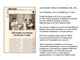 ALEJANDRO VARGAS GUTIÉRREZ., MD., MSc. Soy Colombiano, nací en Medellín hace 37 años.