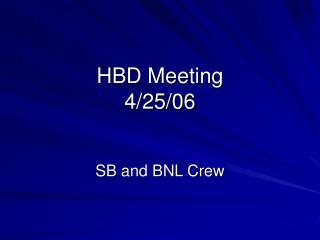 HBD Meeting 4/25/06