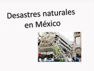 Desastres naturales  en México