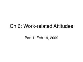 Ch 6: Work-related Attitudes