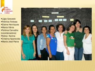 Lígia Azevedo Patrícia Feitosa Elaine Henriques Maria Vânia Fatima Carvalho (coordenadora)