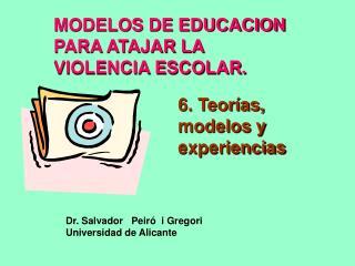 MODELOS DE EDUCACION  PARA ATAJAR LA  VIOLENCIA ESCOLAR.