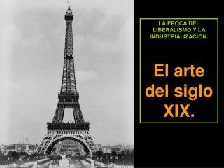 LA �POCA DEL LIBERALISMO Y LA INDUSTRIALIZACI�N. El arte del siglo XIX.