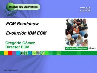 ECM Roadshow Evolución IBM ECM