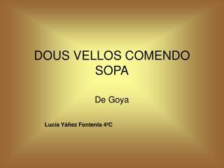 DOUS VELLOS COMENDO SOPA