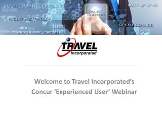 Welcome to Travel Incorporated's Concur 'Experienced User' Webinar