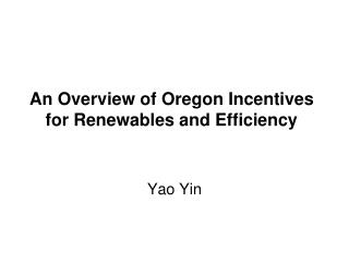 An Overview of Oregon Incentives  for Renewables and Efficiency