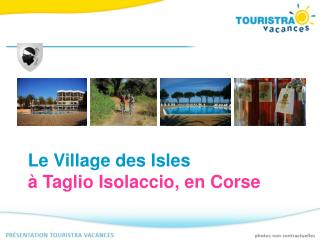 Le Village des Isles à Taglio Isolaccio, en Corse