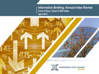 Information Briefing: Annual Index Review  Corli le Roux, Head of SRI Index April 2011