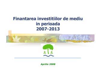 Finantarea investitiilor de mediu  in perioada 2007-2013